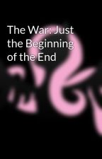 The War: Just the Beginning of the End by Vryjellis