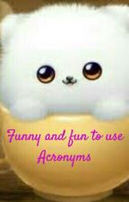 Funny and fun to use Acronyms by CRISTY02317