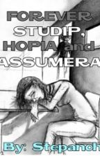 forever stupid, hopia and assumera by Stepanohfatallar