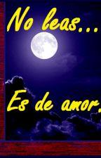No leas! Es de amor... by carlostrujilloperez