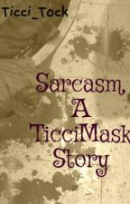 Sarcasm, A TicciMask Story by Ticci_Tock