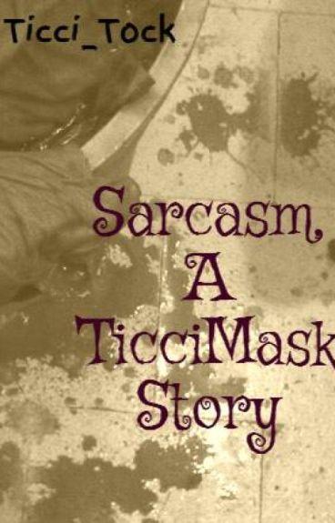Sarcasm, A TicciMask Story