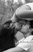 You Again! by IvaKyoya
