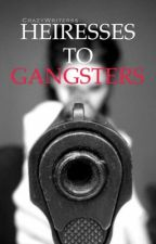 Heiresses to Gangsters by CrazyWriterss