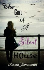 The Girl of A Silent House by Aurora_Samsworth