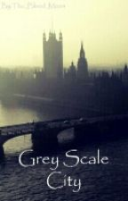 Grey Scale City by The_Blood_Moon