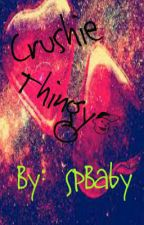 Crushie Thingy (one shot) by SPBaby