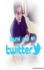 Found You On Twitter by annapaulinehemmings
