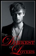 The Darkest of Lovers by lifeasabookworm