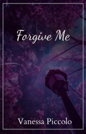 Forgive Me (complete) by vanessapiccolo