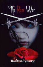 The Rose War (ON HOLD FOREVER) by Echo_Tabby_Cat