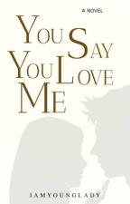 You Say You Love Me by IamYoungLady