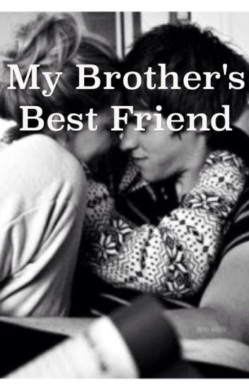 Hookup My Brothers Best Friend Wattpad