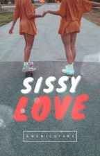 Sissy Love (Completed) by gwenicsters