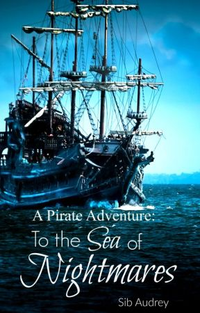 A Pirate Adventure: To The Sea of Nightmares by Sib_Audrey