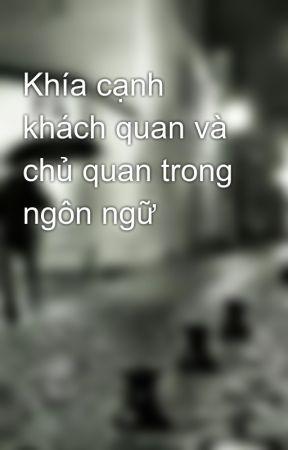 Khía cạnh khách quan và chủ quan trong ngôn ngữ by anhtuan06sad