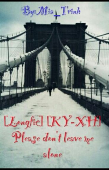 [Longfic] [KY-XH] [Please don't leave me alone]