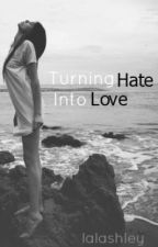 Turning Hate In To Love by lalashley