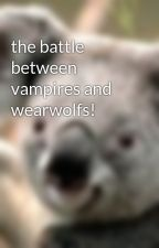 the battle between vampires and wearwolfs! by lollybubbles