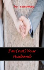 Im (not) Your Husband [Revisi] by xiaomey