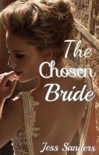 The Chosen Bride by JessSanders1213