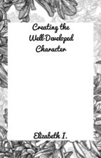 Creating the Well-Developed Character by elizabethinfj