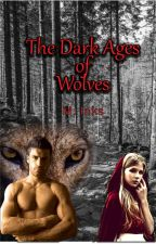 The Dark Ages: Rule By Werewolves by GoldenInk