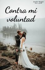 Contra Mi Voluntad (Completa) by love__Pride