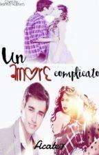 UN AMORE COMPLICATO (REVISIONE IN CORSO) by acate7