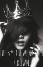 The b*tch wears the crown by saoirse369