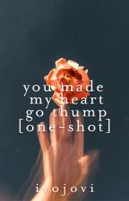 You Made My Heart Go Thump | ✓ by ivojovi
