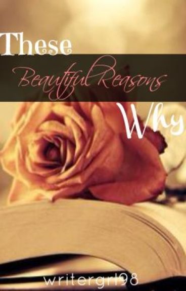 These Beautiful Reasons Why by writergrl98