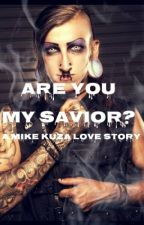 Are You My Savior? (Mike Kuza love story) by _infamous_