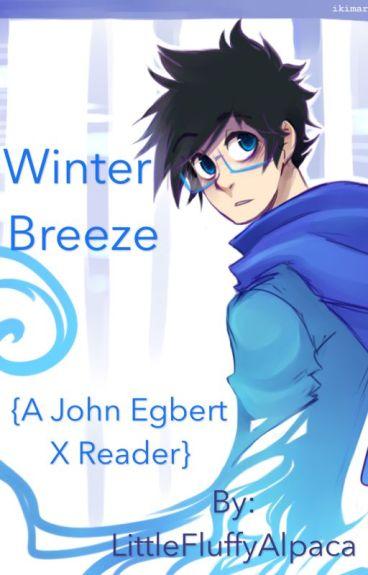 Winter breeze {John Egbert X Reader - Homestuck}