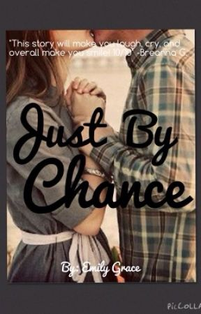 Just By Chance by teenagee_dirtbagg