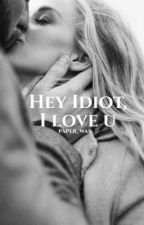 Hey Idiot, I love you. by Paper_War