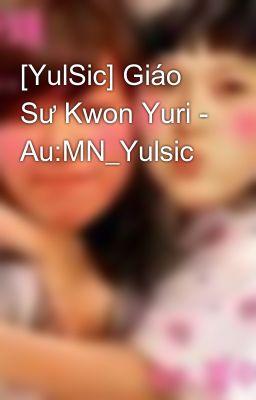 [YulSic] Giáo Sư Kwon Yuri - Au:MN_Yulsic