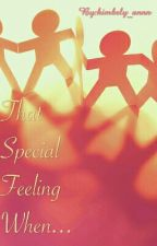 That Special Feeling When... by kimbrly_annn