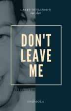 Don't leave me • Larry Stylinson {one shot} by ehipaola