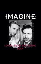 IMAGINE: Loving Aidan but dating Dean by Aidanturnerimagines