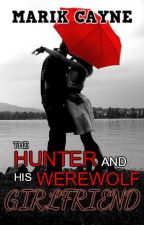 The Hunter and His Werewolf Girlfriend by MarikCayne