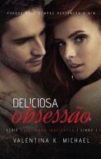 Deliciosa Obsessão - Série Executivos Indecentes. - DEGUSTAÇÃO. by ValentinaKMichael