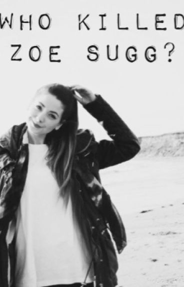 Who killed zoe sugg?
