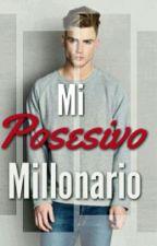 MI POSESIVO MILLONARIO © -Sin editar- by jazzynoseqqebomer