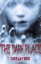 The Dark Place (#FrightFest2016 Gold Winner) by deejaybee