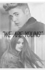 """We are young"" ➳ [Jelena] by grandekth"