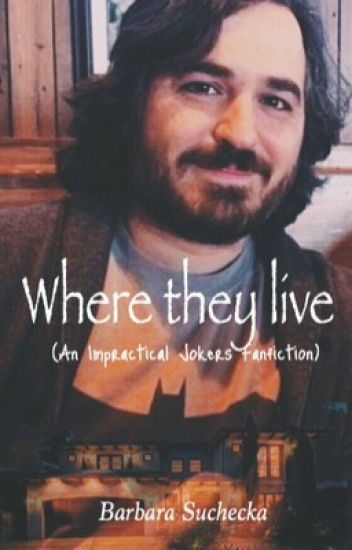 Where they live (An Impractical Jokers FanFiction)