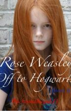 Rose Weasley Off to Hogwarts (Ron's twin sister) {Book One} by keanahuynh11