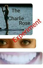 The Charlie Rose Experiment  (Watty2016) by JesusGirl317