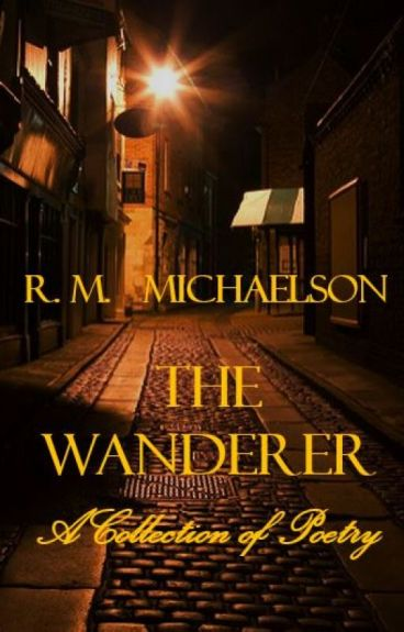 The Wanderer:  A Collection of Poetry by MichaelsonRM